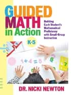 Guided Math in Action - Building Each Student's Mathematical Proficiency with Small-Group Instruction ebook by Nicki Newton