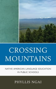Crossing Mountains - Native American Language Education in Public Schools ebook by Phyllis Ngai