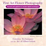 Fine Art Flower Photography - Creative Techniques and the Art of Observation ebook by Tony Sweet
