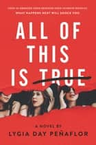 All of This Is True: A Novel ebook by Lygia Day Penaflor