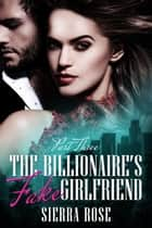The Billionaire's Fake Girlfriend - The Billionaire Saga, #3電子書籍 Sierra Rose