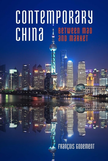 Contemporary China - Between Mao and Market ebook by François Godement