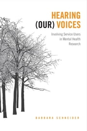 Hearing (Our) Voices - Involving Service Users in Mental Health Research ebook by Barbara Schneider