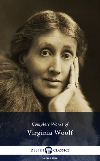 Complete Works of Virginia Woolf (Delphi Classics) ebook by Virginia Woolf,Delphi Classics
