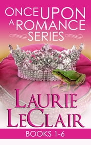 Once Upon A Romance Series Books 1: 6 Boxed Set ebook by Laurie LeClair