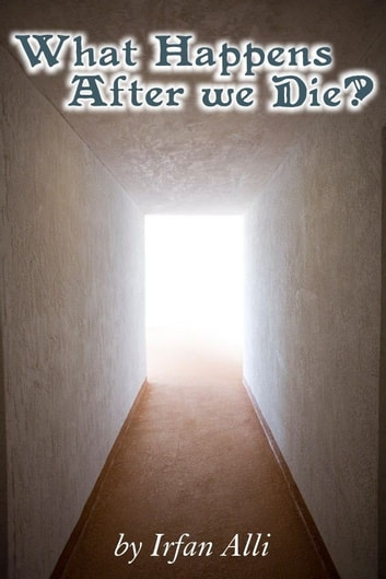 WHAT HAPPENS AFTER WE DIE? eBook by Irfan Alli