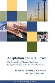 "Adaptation and Resilience - ""The Economics of Climate, Water, and Energy Challenges in the American Southwest"" ebook by Bonnie G. Colby,George B. Frisvold"