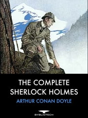 The Complete Sherlock Holmes - All 4 Novels and 56 short Stories ebook by Arthur Conan Doyle