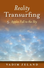 Reality Transurfing 5: Apples Fall to the Sky ebook by Vadim Zeland