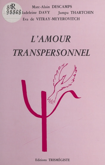 L'amour transpersonnel ebook by Marc-Alain Descamps,Marie-Madeleine Davy,Eva de Vitray-Meyerovitch