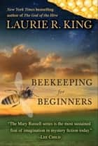 Beekeeping for Beginners (Short Story) ebook by Laurie R. King