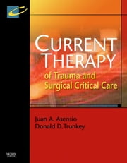 Current Therapy of Trauma and Surgical Critical Care E-Book ebook by Juan A. Asensio, MD, FACS,...