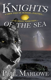 Knights of the Sea : A Grim Tale of Murder Politics and Spoon Addiction ebook by Paul Marlowe