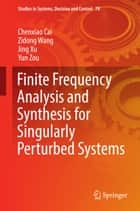 Finite Frequency Analysis and Synthesis for Singularly Perturbed Systems ebook by Chenxiao Cai, Zidong Wang, Jing Xu,...