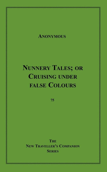 Nunnery Tales - or Cruising under false Colours ebook by Anon Anonymous