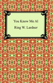 You Know Me Al (A Busher's Letters) ebook by Ring W. Lardner
