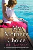 My Mother's Choice - An utterly heart-breaking and emotional page-turner ebook by