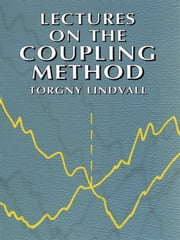 Lectures on the Coupling Method ebook by Torgny Lindvall
