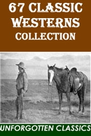 67 Classic Westerns collection ebook by Zane Grey, Max Brand, Andy Adams