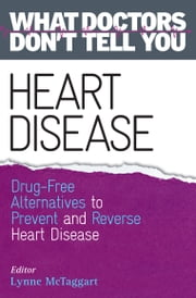 Heart Disease - Drug-Free Alternatives to Prevent and Reverse Heart Disease ebook by Lynne McTaggart