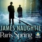 Paris Spring audiobook by James Naughtie