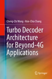 Turbo Decoder Architecture for Beyond-4G Applications ebook by Cheng-Chi Wong,Hsie-Chia Chang