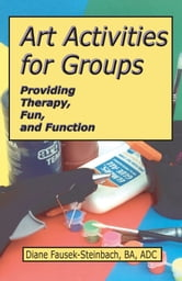 Art Activities for Groups: Providing Therapy, Fun, and Function ebook by Diane Fausek-Steinbach