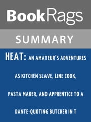 Heat: An Amateur's Adventures as Kitchen Slave, Line Cook, Pasta Maker, and Apprentice to a Dante-quoting Butcher in Tuscany by Bill Buford Summary & Study Guide ebook by BookRags