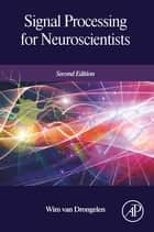 Signal Processing for Neuroscientists 電子書 by Wim van Drongelen
