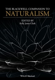 The Blackwell Companion to Naturalism ebook by Kelly James Clark