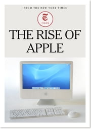 The Rise of Apple ebook by The New York Times