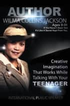 Creative Imagination that Works While Talkin With Your Teenager ebook by Wilma Collins Jackson