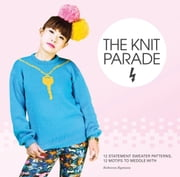 The Knit Parade - 12 statement sweater patterns, 12 motifs to meddle with ebook by Rebecca Rymsza