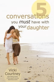 Five Conversations You Must Have with Your Daughter ebook by Vicki Courtney
