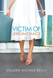Victim of Jerkumstance ebook by Colleen Michele Reilly