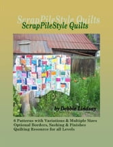 ScrapPileStyle Quilts ebook by Debbie Lindsay