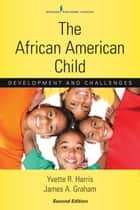 The African American Child, Second Edition ebook by Yvette R. Harris, PhD,James A. Graham, PhD