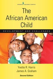 The African American Child, Second Edition - Development and Challenges ebook by Yvette R. Harris, PhD,James A. Graham, PhD