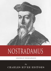 Legends of the Renaissance: The Life and Legacy of Nostradamus ebook by Charles River Editors