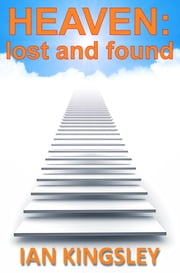 Heaven: Lost and Found ebook by Ian Kingsley