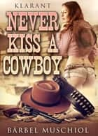 Never kiss a cowboy. Erotischer Roman ebook by Bärbel Muschiol