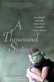 A Thousand Sisters - My Journey into the Worst Place on Earth to Be a Woman ebook by Lisa J Shannon,Zainab Salbi