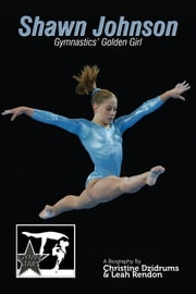 Shawn Johnson: Gymnastics Golden Girl - GymnStars Volume 1 ebook by Christine Dzidrums,Leah Rendon