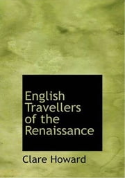English Travellers Of The Renaissance ebook by Clare Howard