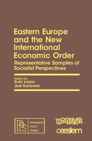 Eastern Europe and the New International Economic Order: Representative Samples of Socialist Perspectives ebook by Laszlo, Ervin