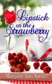 Lipstick on the Strawberry ebook by Margaret Ann Spence