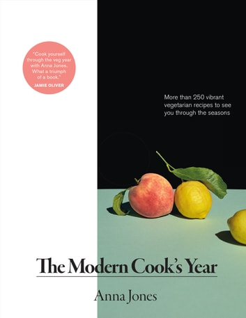 The Modern Cook's Year - More than 250 Vibrant Vegetarian Recipes to See You Through the Seasons ebook by Anna Jones