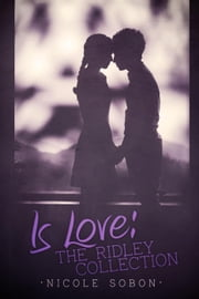 Is Love: The Ridley Collection ebook by Nicole Sobon