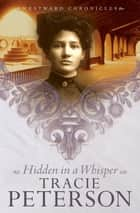 Hidden in a Whisper (Westward Chronicles Book #2) ebook by Tracie Peterson