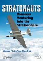 "Stratonauts - Pioneers Venturing into the Stratosphere ebook by Manfred ""Dutch"" Ehrenfried"